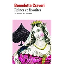 Reines et favorites: Le pouvoir des femmes de Benedetta Craveri,Éliane Deschamps-Pria (Traduction) ( 17 avril 2009 )