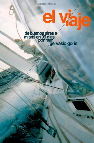 El Viaje: De Buenos Aires a Miami en 95 d¨ªas por mar (Spanish Edition) by Goris, Gervasio (2013) Paperback