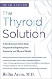 Thyroid Solution: A Revolutionary Mind-Body Program for Regaining Your Emotional and Physical Health
