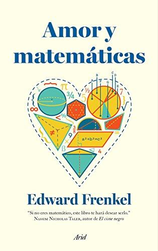 Amor y matemáticas: El corazón de la realidad oculta (Ariel) por Edward Frenkel
