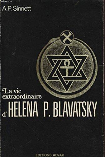 La vie extraordinaire d'Helena P. Blavatsky par A. P. Sinnett