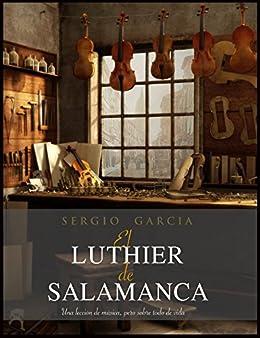 El Luthier De Salamanca: Una Lección De Música, Pero Sobre Todo De Vida. por José María Hernández