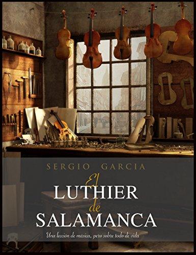 EL LUTHIER DE SALAMANCA: Una lección de música, pero sobre todo de vida. por SERGIO GARCIA RODRIGO