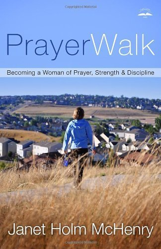 PrayerWalk: Becoming a Woman of Prayer, Strength, and Discipline by Janet Holm McHenry (2001-03-20)