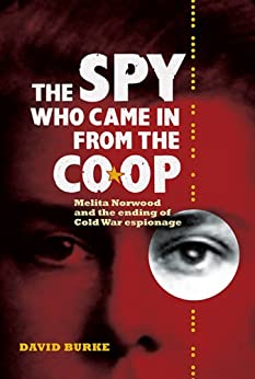 The Spy Who Came In From the Co-op: Melita Norwood and the Ending of Cold War Espionage par [Burke, David]