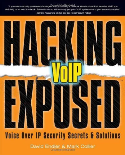 Hacking Exposed VoIP: Voice Over IP Security Secrets & Solutions 1st edition by Endler, David, Collier, Mark (2006) Paperback