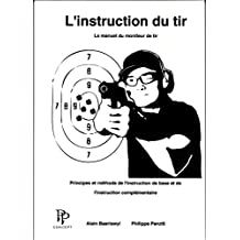 L'instruction du tir: Le manuel du moniteur de tir: Principes et méthodes de l'instruction de base et de l'instruction complémentaire