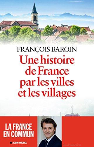 Une histoire de France par les villes et les villages : Une histoire de France par les villes et les villages