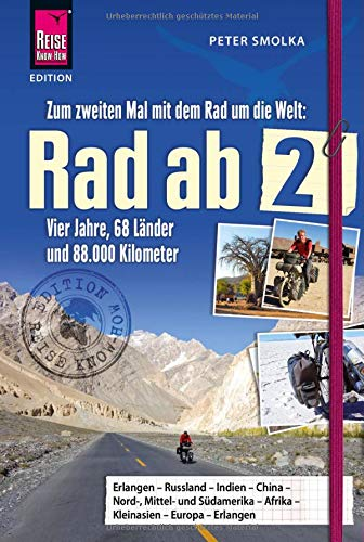 Rad ab 2 - Zum zweiten Mal mit dem Rad um die Welt Vier Jahre, 68 Länder und 88.000 Kilometer (Edition Reise Know-How)