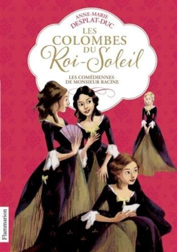 Les Colombes Du Roi-Soleil 1/Les Comediennes De Monsieur Racine par Anne-Marie Desplat-Duc