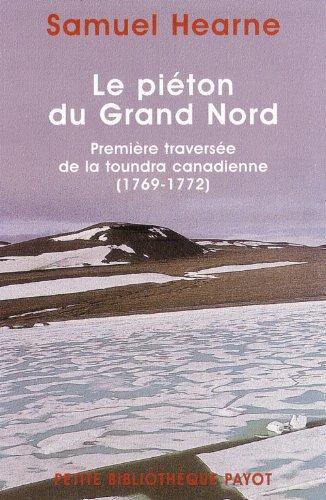 Le Piéton du Grand Nord : Première traversée de la toundra canadienne, 1769-1772 par Samuel Hearne
