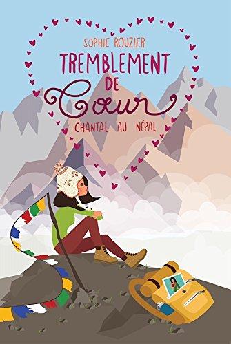 Tremblement de coeur: Chantal au Népal : le roman chicklit de l'été qui vous fait voyager ! par Sophie Rouzier