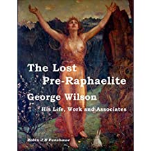 The Lost Pre-Raphaelite - George Wilson: His Life, Work and Associates