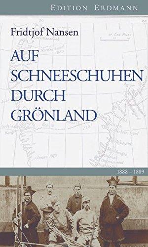 Auf Schneeschuhen durch Grönland: 1888-1889. Eingeleitet von Detlef Brennecke. (Edition Erdmann)