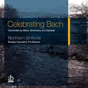 Celebrating Bach - Concertos by Bach, Stravinsky and Garland