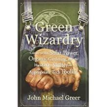 Green Wizardry : Conservation, Solar Power, Organic Gardening, and Other Hands-On Skills from the Appropriate Tech Toolkit
