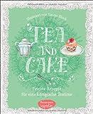 Tea & Cake: Feinste Rezepte für eine königliche Teatime