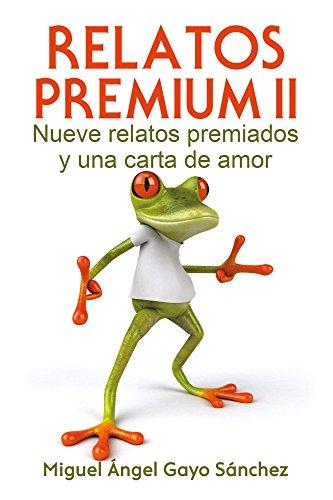 Relatos Premium II: Nueve relatos premiados y una carta de amor (Spanish Edition) PDF Books