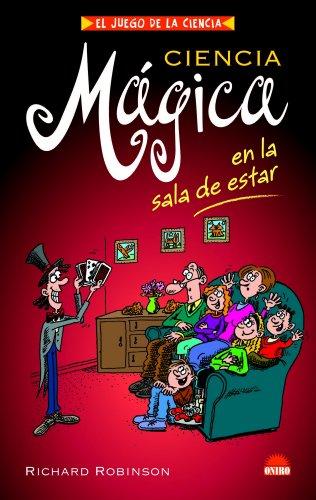CIENCIA MAGICA EN LA SALA DE ESTAR (ONIRO - EL JUEGO DE LA CIENCIA) por Richard Robinson