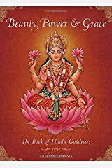 Beauty, Power and Grace: The Book of Hindu Goddesses Hardcover
