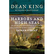 Harbors and High Seas: An Atlas and Geographical Guide to the Complete Aubrey-Maturin Novels of Patrick O'Brian (English Edition)