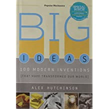 Big Ideas: 100 Modern Inventions That Have Transformed Our World (Popular Mechanics)