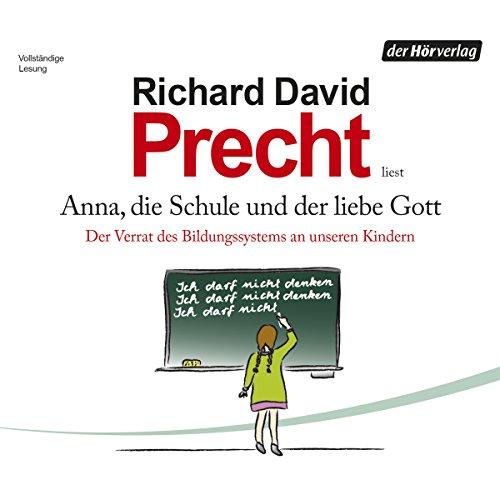 anna-die-schule-und-der-liebe-gott-der-verrat-des-bildungssystems-an-unseren-kindern