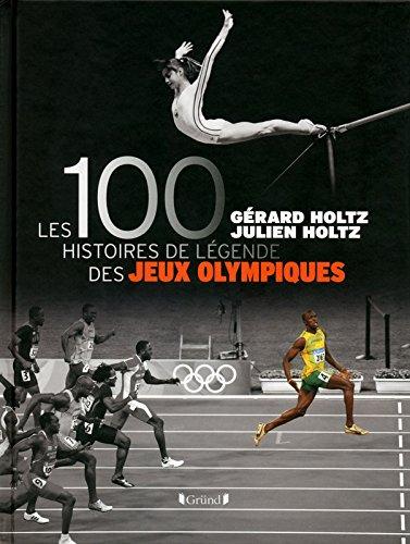 100 Histoires de Lgende des Jeux Olympiques