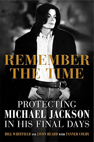 Remember the Time: Protecting Michael Jackson in His Final Days por Bill Whitfield