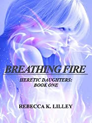 Breathing Fire (Heretic Daughters  Book 1) (English Edition)