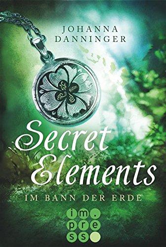 Secret Elements, Band 2: Im Bann der Erde von [Danninger, Johanna]