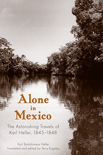 Alone in Mexico: The Astonishing Travels of Karl Heller, 1845-1848 (English Edition)