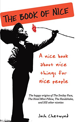 The Book of Nice: A Nice Book about Nice Things for Nice People por Josh Chetwynd