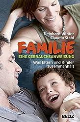 Familie. Eine Gebrauchsanweisung: Was Eltern und Kinder zusammenhält