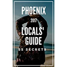 Phoenix 25 Secrets - The Locals Travel Guide  For Your Trip to Phoenix ( Arizona - USA ) 2017: Skip the tourist traps and explore like a local : Where ... & Party in Phoenix AZ 2017 (English Edition)