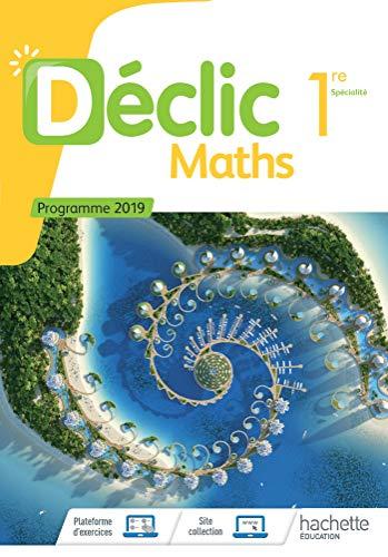 Déclic Maths 1ère - Livre élève - Ed. 2019 par Frédéric Boure, Claudine Merdy, Christophe Plas, Raphaël Tosetti