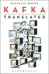 Kafka Translated: How Translators have Shaped our Reading of Kafka by Michelle Woods (2013-11-07)