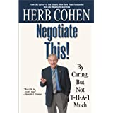 Negotiate This!: By Caring, But Not T-H-A-T Much (English Edition)
