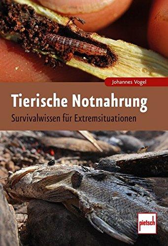 Tierische Notnahrung: Survivalwissen für Extremsituationen (Köche Messer-rolle Für)