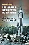 Les Armes secrètes du IIIe Reich : Hitler aurait-il pu gagner la guerre ? (French Edition)