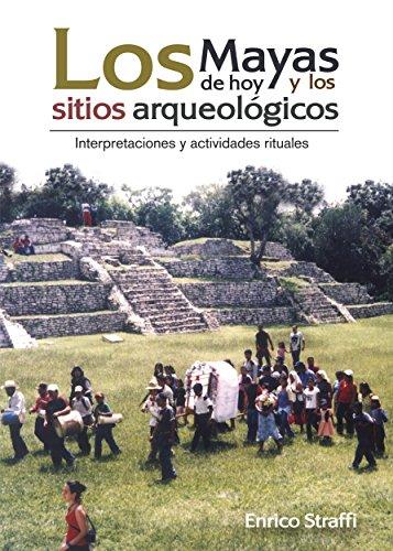los-mayas-de-hoy-y-los-sitios-arqueologicos-interpretaciones-y-actividades-rituales-spanish-edition