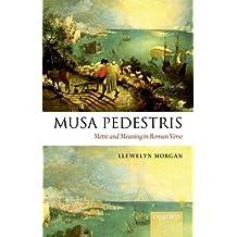Musa Pedestris: Metre and Meaning in Roman Verse by Llewelyn Morgan (2010-12-09)
