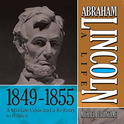 Abraham Lincoln: A Life 1849-1855: A Mid-Life Crisis and a Re-Entry to Politics  Audiolibri