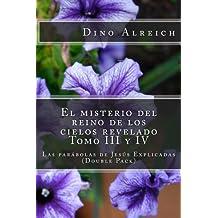 El misterio del reino de los cielos revelado Tomo III y IV: Las parábolas de Jesús Explicadas  (Double Pack) (Spanish Edition)