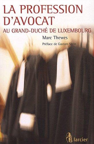 La profession d'avocat : Au grand-duché de Luxembourg par Marc Thewes