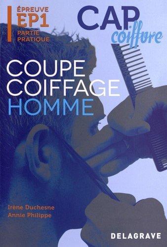 Coupe coiffage homme CAP coiffure : Epreuve EP1 Partie pratique de Irène Duchesne (10 septembre 2012) Relié