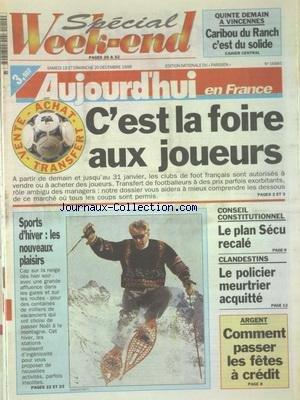 AUJOURD'HUI EN FRANCE [No 16885] du 19/12/1998 - CONSEIL CONSTITUTIONNEL - LE PLAN SECU RECALE - CLANDESTINS - LE POLICIER MEURTRIER ACQUITTE - ARGENT - COMMENT PASSER LES FETES A CREDIT - LES SPORTS - FOOT CEST LA FOIRE AUX JOUEURS