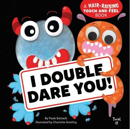 I Double Dare You!: A Hair-Raising Touch-and-Feel Book