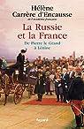 La Russie et la France : de Pierre le Grand à Lénine par Hélène Carrère d'Encausse