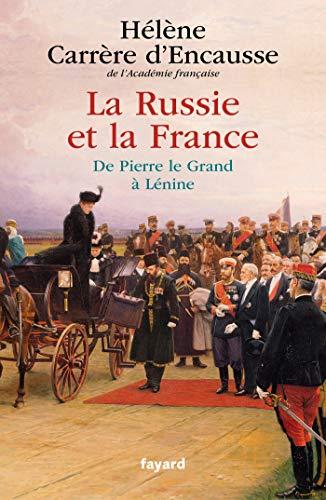 La Russie et la France: De Pierre le Grand à Lénine par Hélène Carrère d'Encausse